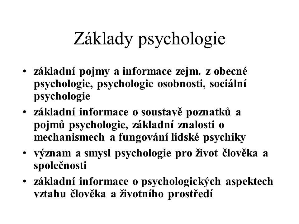 Základy psychologie základní pojmy a informace zejm. z obecné psychologie, psychologie osobnosti, sociální psychologie základní informace o soustavě p