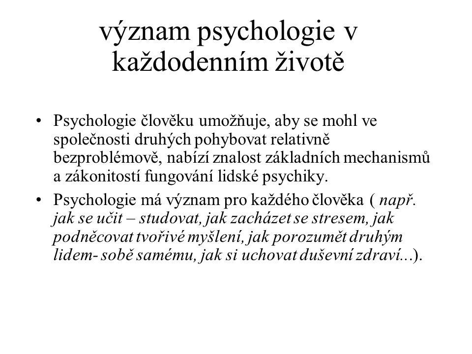 význam psychologie v každodenním životě Psychologie člověku umožňuje, aby se mohl ve společnosti druhých pohybovat relativně bezproblémově, nabízí zna