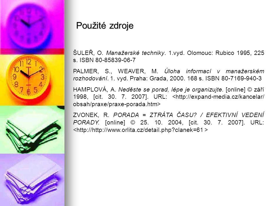 ŠULEŘ, O. Manažerské techniky. 1.vyd. Olomouc: Rubico 1995, 225 s. ISBN 80-85839-06-7 PALMER, S., WEAVER, M. Úloha informací v manažerském rozhodování