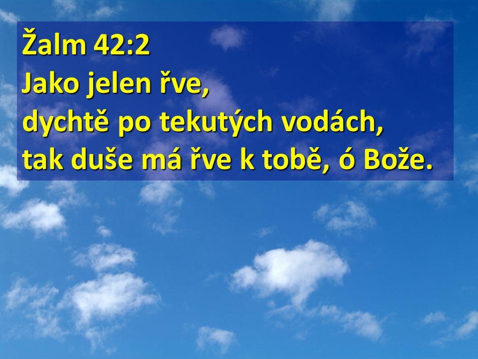 Žalm 42:2 Žalm 42:2 Jako jelen řve, dychtě po tekutých vodách, tak duše má řve k tobě, ó Bože.