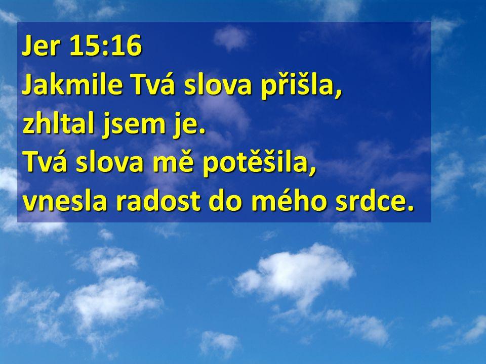 Jer 15:16 Jakmile Tvá slova přišla, zhltal jsem je.