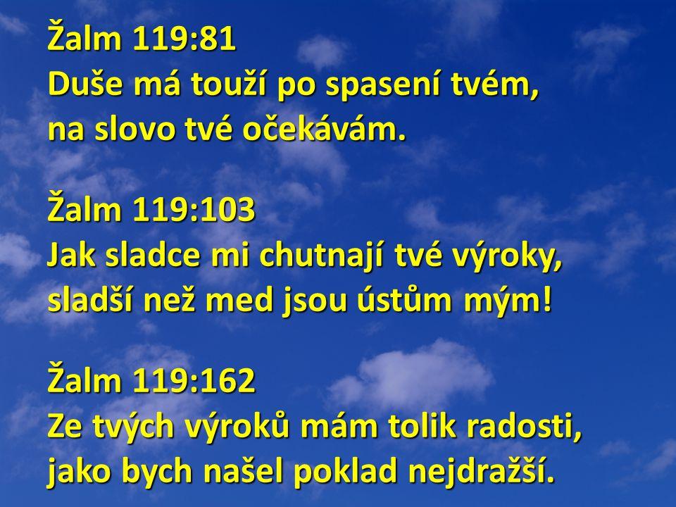 Žalm 119:81 Žalm 119:81 Duše má touží po spasení tvém, na slovo tvé očekávám.