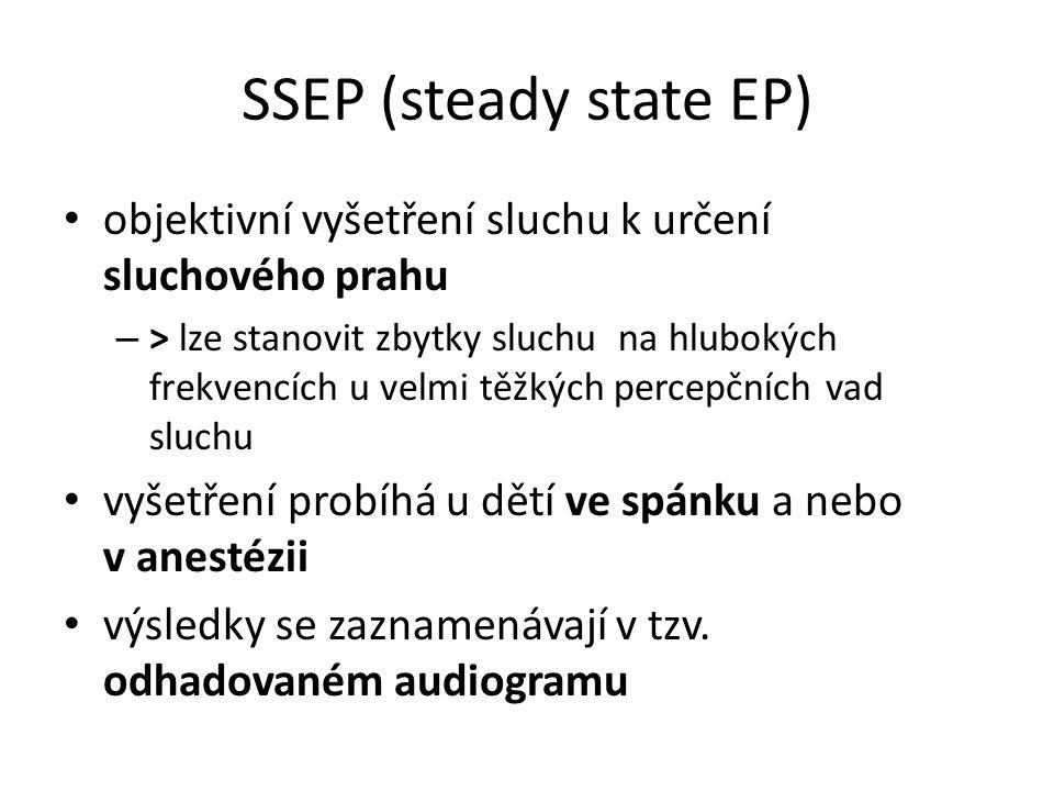 SSEP (steady state EP) objektivní vyšetření sluchu k určení sluchového prahu – > lze stanovit zbytky sluchu na hlubokých frekvencích u velmi těžkých p