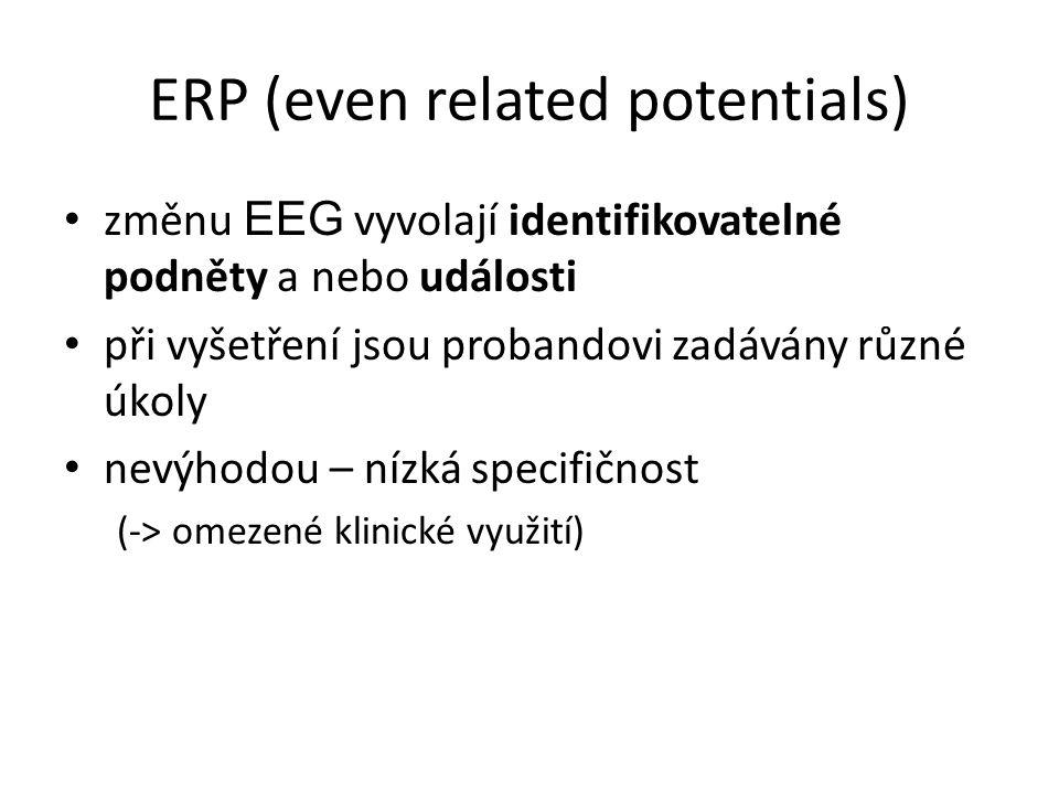 ERP (even related potentials) změnu EEG vyvolají identifikovatelné podněty a nebo události při vyšetření jsou probandovi zadávány různé úkoly nevýhodo