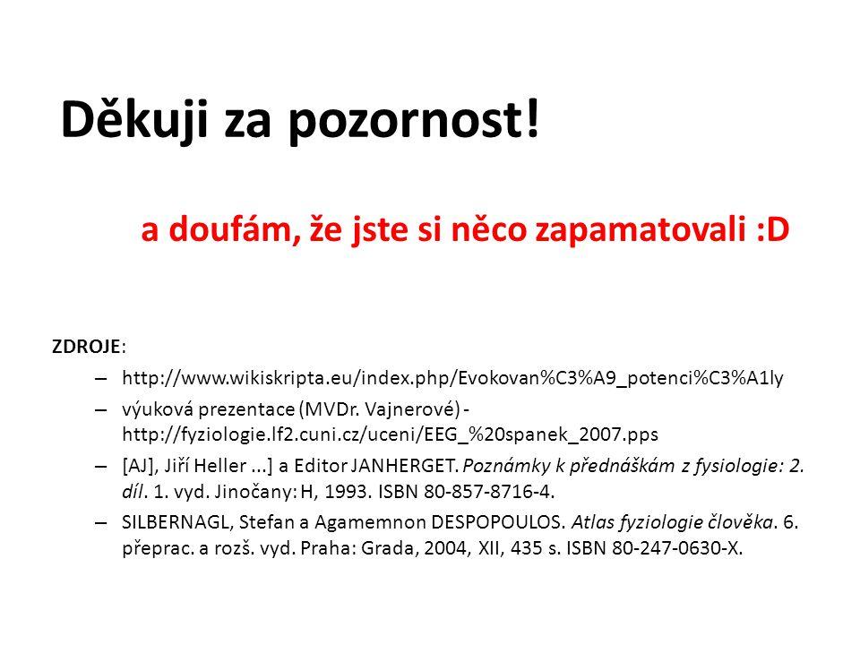 ZDROJE: – http://www.wikiskripta.eu/index.php/Evokovan%C3%A9_potenci%C3%A1ly – výuková prezentace (MVDr. Vajnerové) - http://fyziologie.lf2.cuni.cz/uc