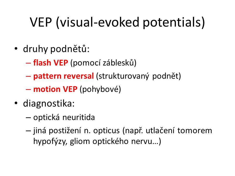 VEP (visual-evoked potentials) druhy podnětů: – flash VEP (pomocí záblesků) – pattern reversal (strukturovaný podnět) – motion VEP (pohybové) diagnost