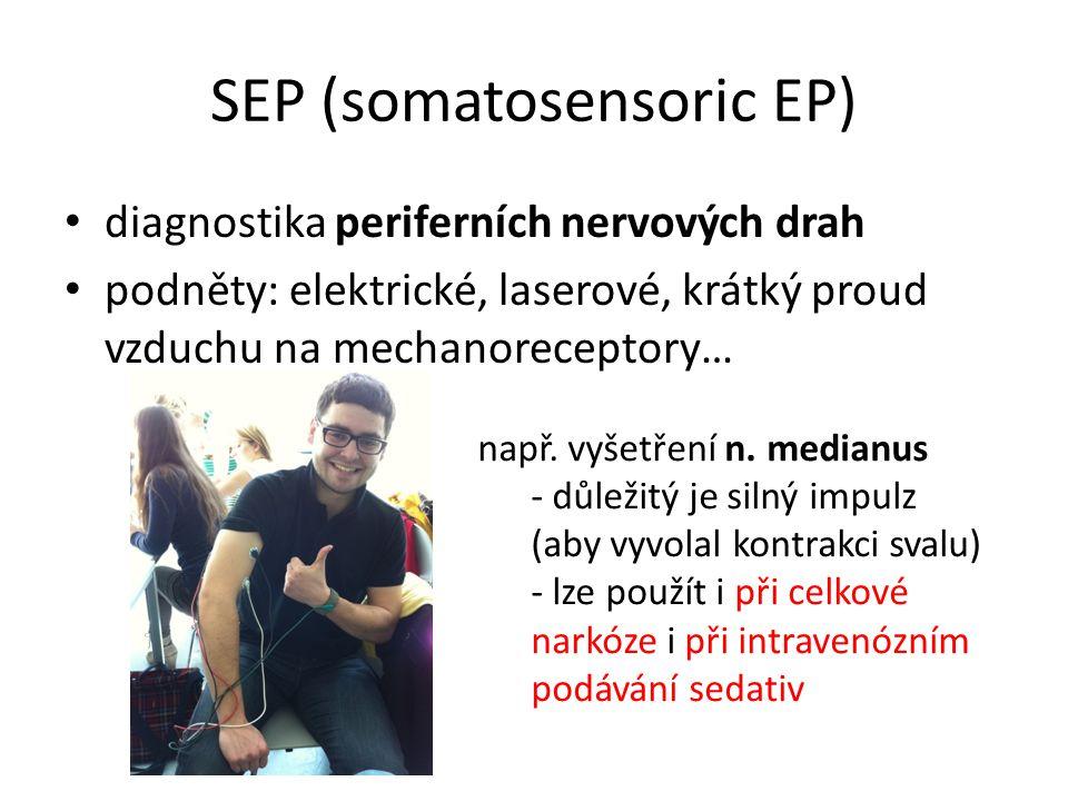 SEP (somatosensoric EP) diagnostika periferních nervových drah podněty: elektrické, laserové, krátký proud vzduchu na mechanoreceptory… např. vyšetřen