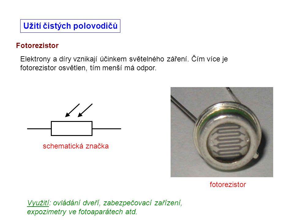 Fotorezistor Užití čistých polovodičů Elektrony a díry vznikají účinkem světelného záření. Čím více je fotorezistor osvětlen, tím menší má odpor. foto