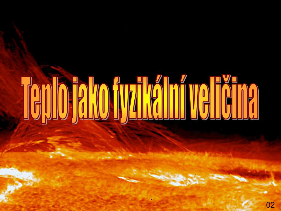 """Teplota Teplota nám říká jaký je tepelný stav tělesa - zda je těleso """"teplé nebo """" studené Teplota je fyzikální veličina: - měříme ji teploměrem - označení: t - jednotka: ºC (stupeň Celsia) 01"""
