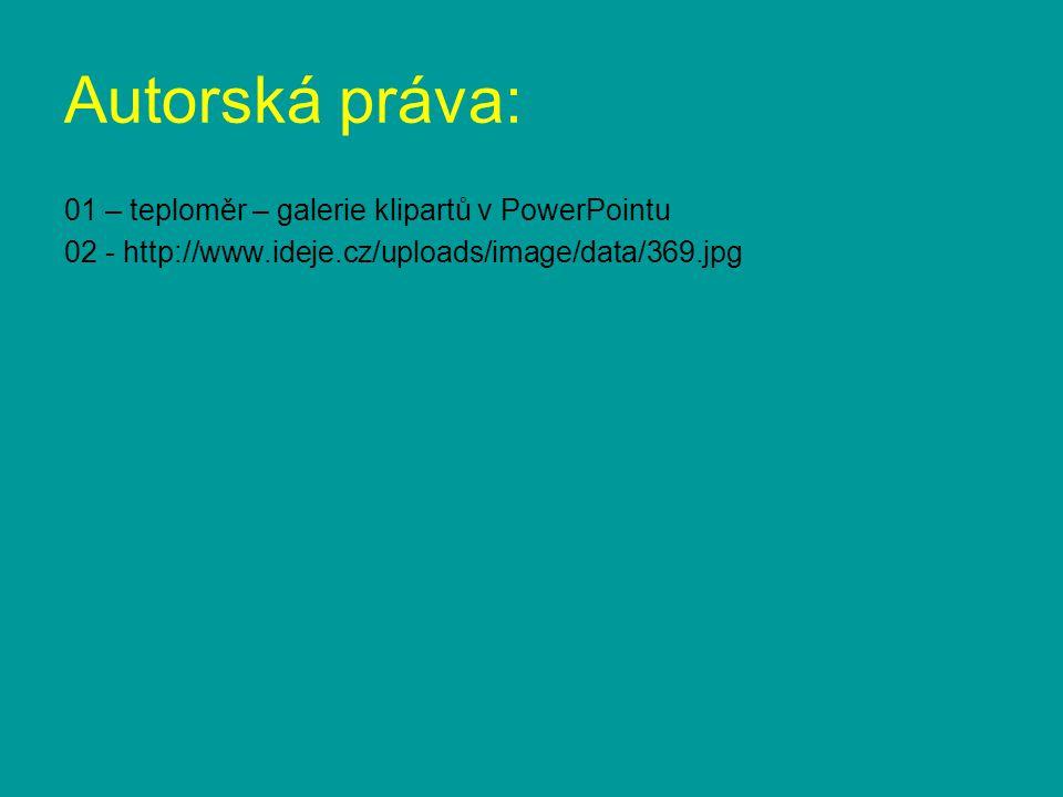 Autorská práva: 01 – teploměr – galerie klipartů v PowerPointu 02 - http://www.ideje.cz/uploads/image/data/369.jpg