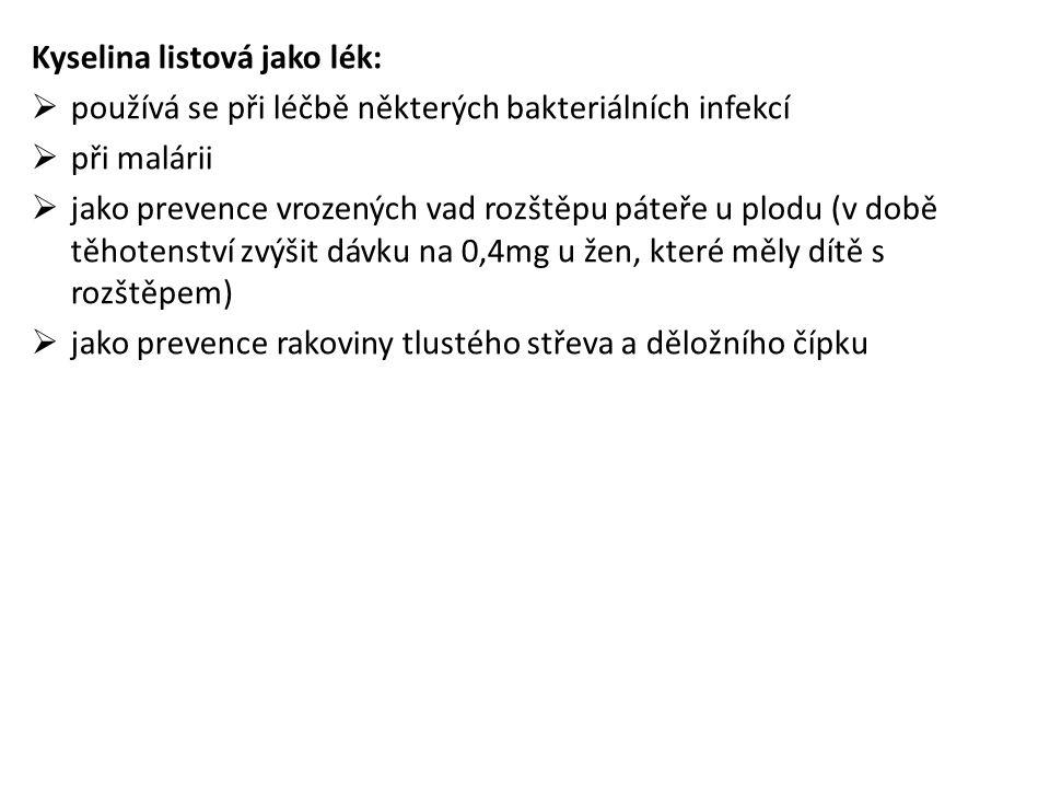 Kyselina listová jako lék:  používá se při léčbě některých bakteriálních infekcí  při malárii  jako prevence vrozených vad rozštěpu páteře u plodu