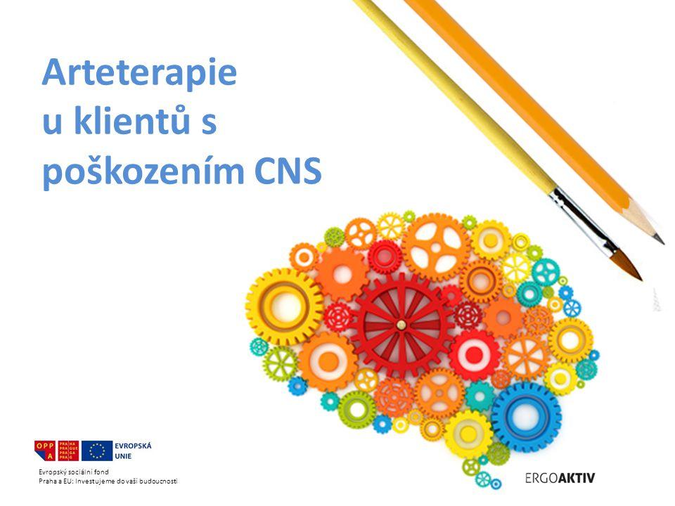 Evropský sociální fond Praha a EU: Investujeme do vaší budoucnosti Arteterapie u klientů s poškozením CNS