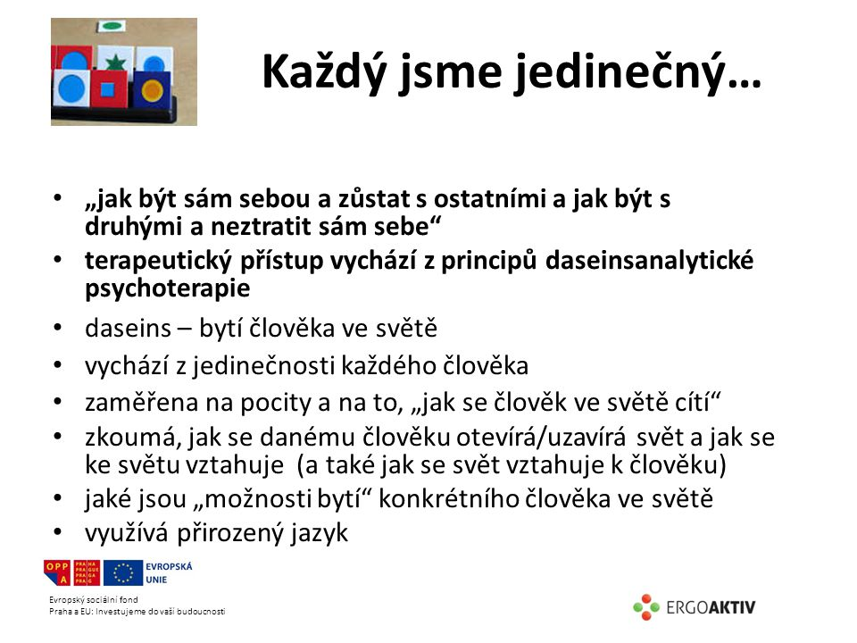 """Evropský sociální fond Praha a EU: Investujeme do vaší budoucnosti Každý jsme jedinečný… """"jak být sám sebou a zůstat s ostatními a jak být s druhými a"""