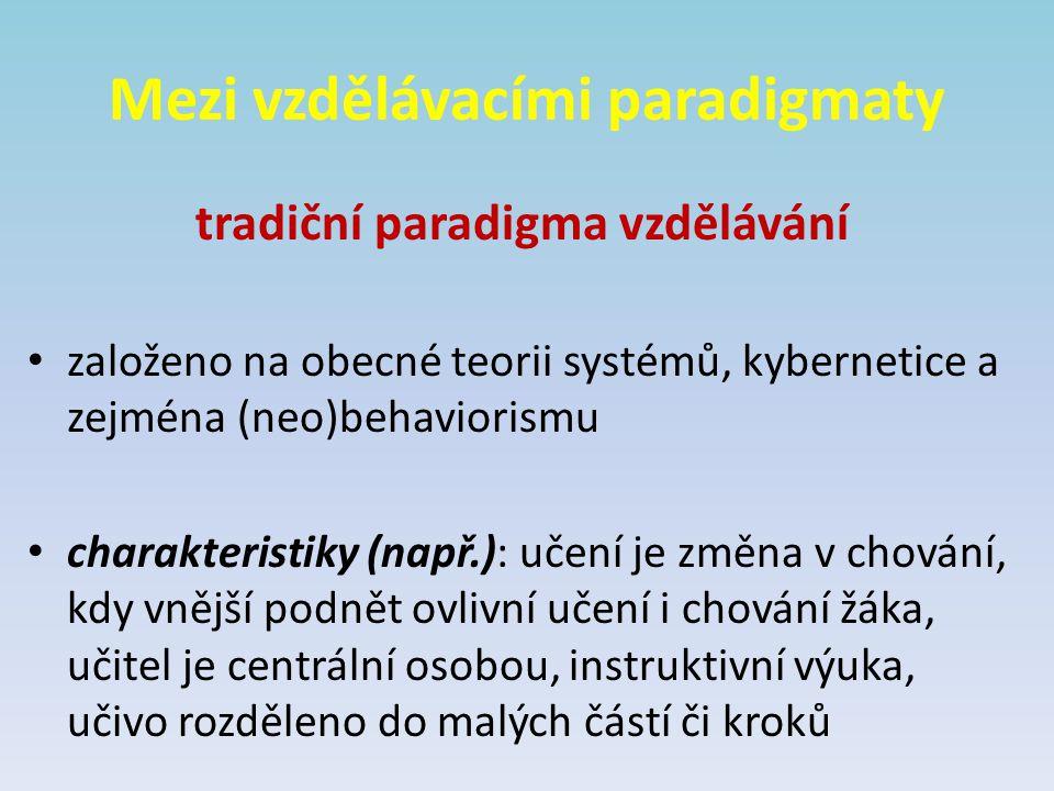 Mezi vzdělávacími paradigmaty tradiční paradigma vzdělávání založeno na obecné teorii systémů, kybernetice a zejména (neo)behaviorismu charakteristiky (např.): učení je změna v chování, kdy vnější podnět ovlivní učení i chování žáka, učitel je centrální osobou, instruktivní výuka, učivo rozděleno do malých částí či kroků