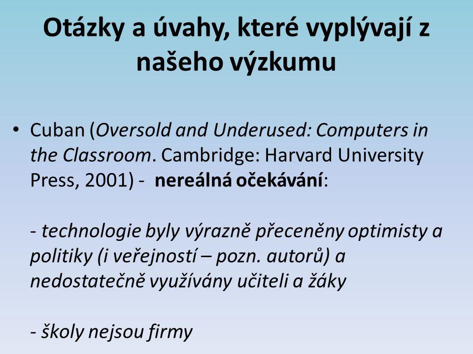 Otázky a úvahy, které vyplývají z našeho výzkumu Cuban (Oversold and Underused: Computers in the Classroom. Cambridge: Harvard University Press, 2001)