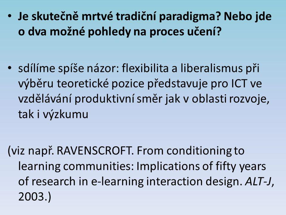 Je skutečně mrtvé tradiční paradigma? Nebo jde o dva možné pohledy na proces učení? sdílíme spíše názor: flexibilita a liberalismus při výběru teoreti