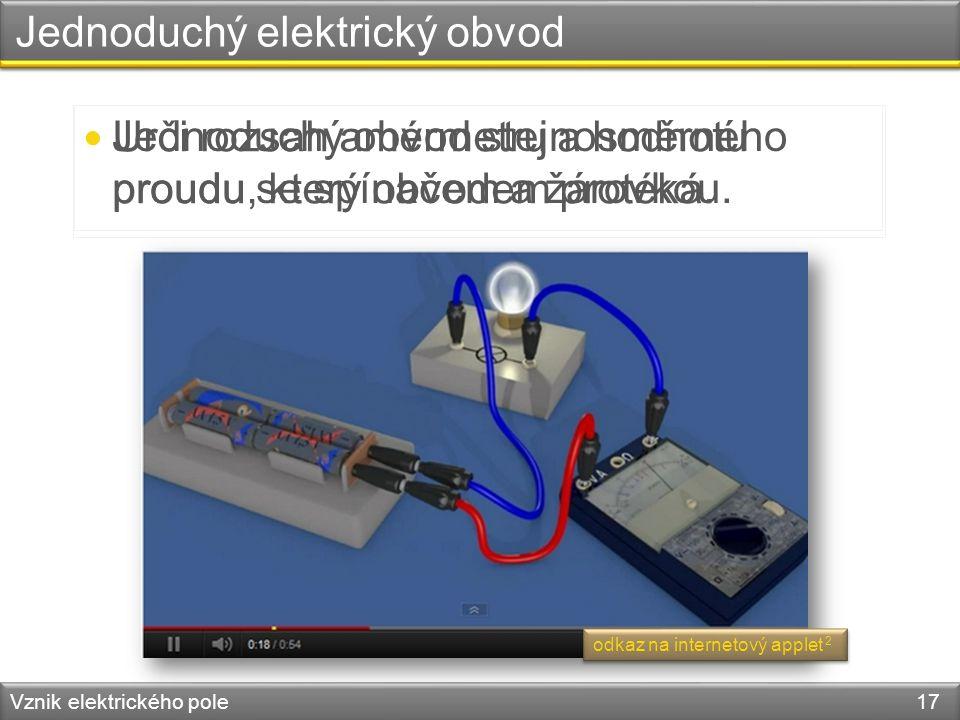 Jednoduchý elektrický obvod Vznik elektrického pole 17 Jednoduchý obvod stejnosměrného proudu se spínačem a žárovkou. Urči rozsah amérmetru a hodnotu