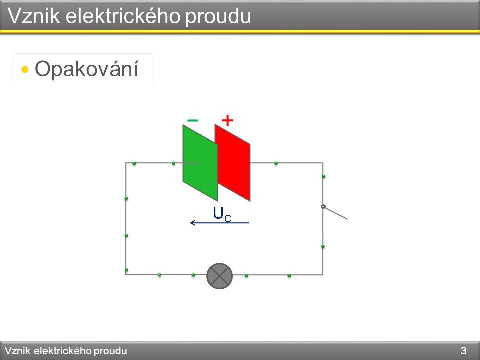 Vznik elektrického proudu Vznik elektrického proudu 3 + – UCUC Opakování