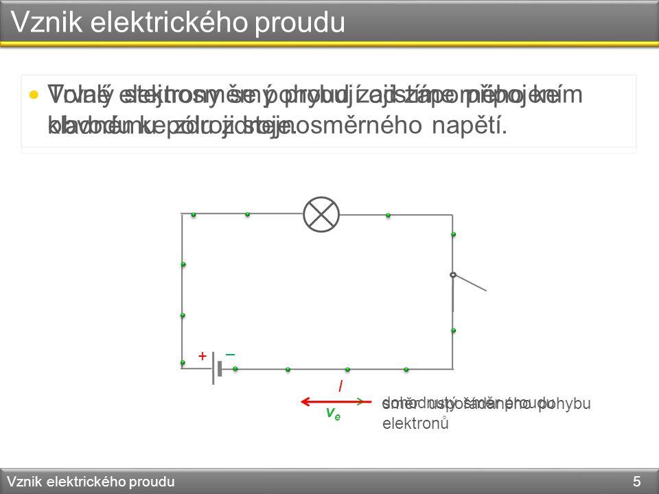 Vznik elektrického proudu Vznik elektrického proudu 5 – + Trvalý stejnosměrný proud zajistíme připojením obvodu ke zdroji stejnosměrného napětí. Volné