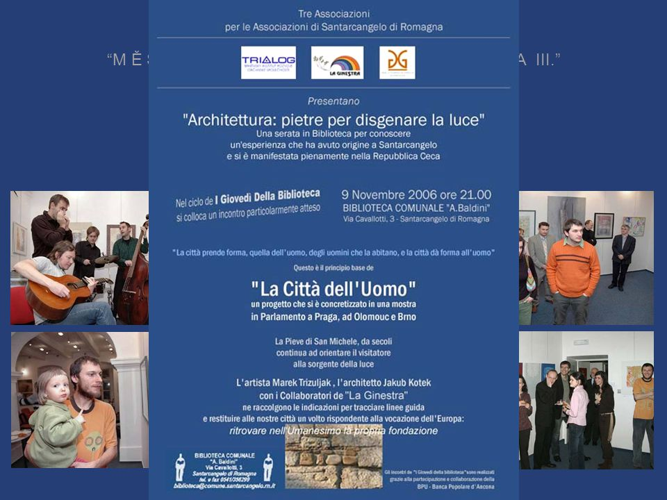 P R O J E K T P R O M Ě S T E Č K O B O R G H I Spolupráce sdružení La Ginestra, architektů C. Fumagalliho, J. Kotka a malíře M. Trizuljaka se zastupi