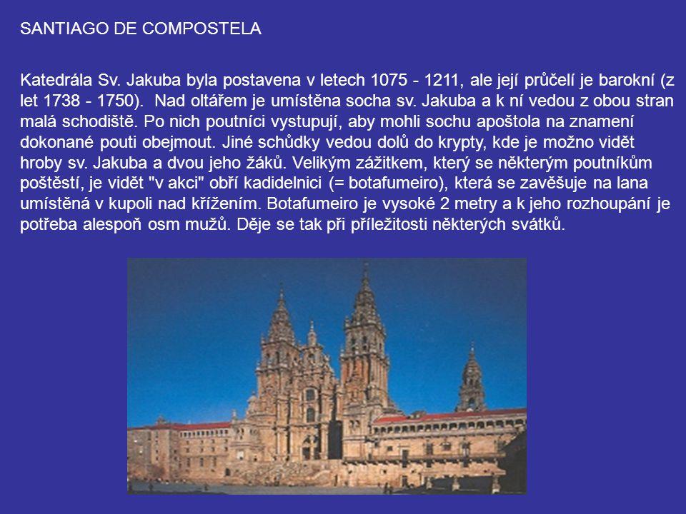 SANTIAGO DE COMPOSTELA Katedrála Sv. Jakuba byla postavena v letech 1075 - 1211, ale její průčelí je barokní (z let 1738 - 1750). Nad oltářem je umíst