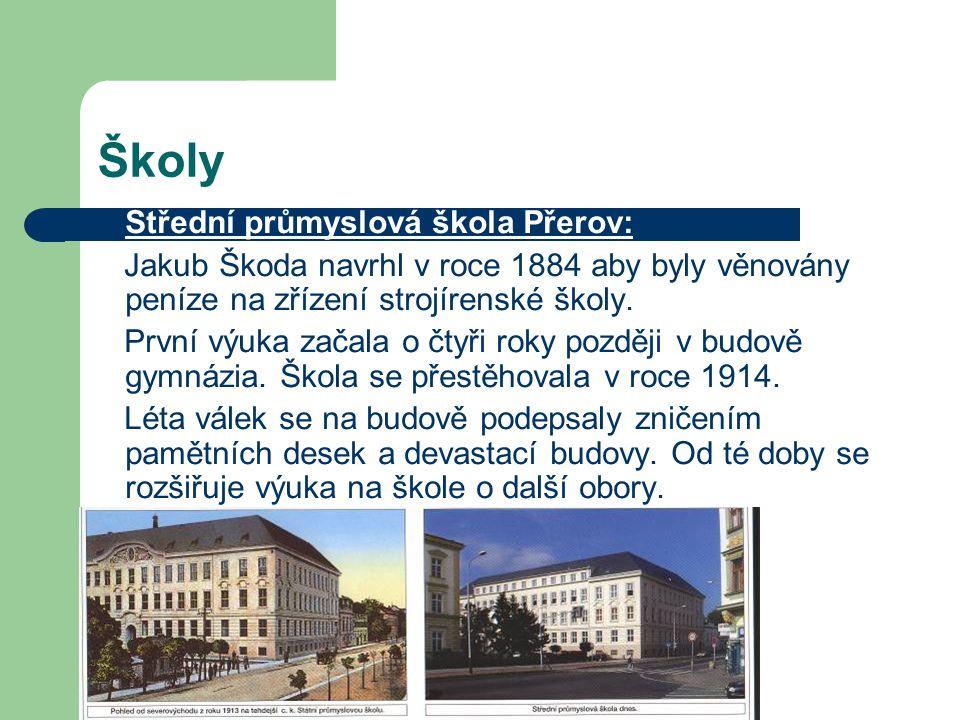 Školy Střední průmyslová škola Přerov: Jakub Škoda navrhl v roce 1884 aby byly věnovány peníze na zřízení strojírenské školy.