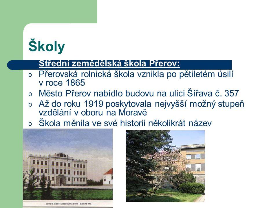 Školy Střední zemědělská škola Přerov: o Přerovská rolnická škola vznikla po pětiletém úsilí v roce 1865 o Město Přerov nabídlo budovu na ulici Šířava č.