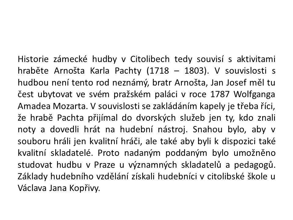 Historie zámecké hudby v Citolibech tedy souvisí s aktivitami hraběte Arnošta Karla Pachty (1718 – 1803).