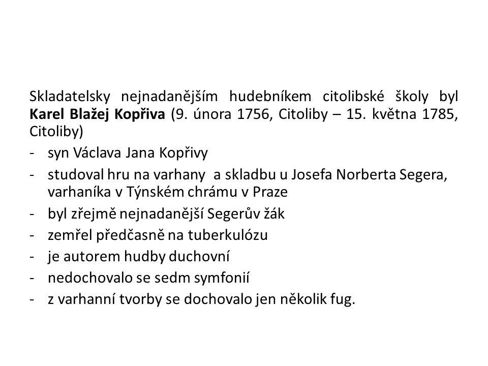 Skladatelsky nejnadanějším hudebníkem citolibské školy byl Karel Blažej Kopřiva (9.