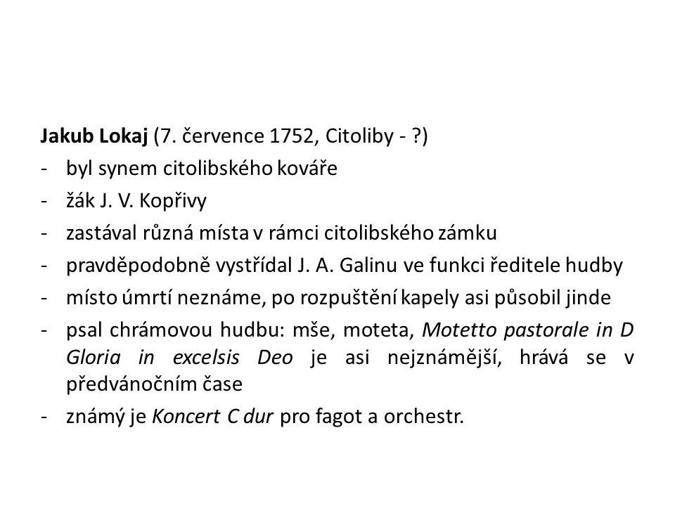 Jakub Lokaj (7.července 1752, Citoliby - ?) -byl synem citolibského kováře -žák J.