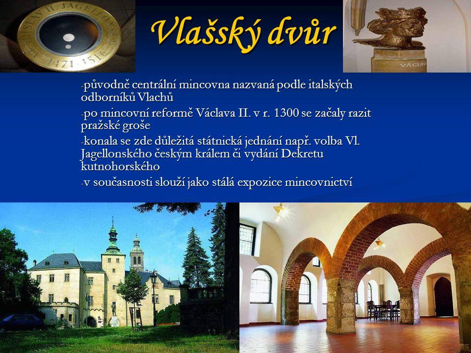 Vlašský dvůr - původně centrální mincovna nazvaná podle italských odborníků Vlachů - po mincovní reformě Václava II.