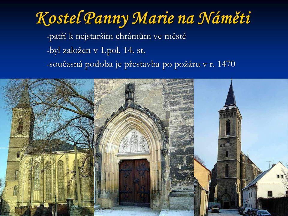 Kostel Panny Marie na Náměti - patří k nejstarším chrámům ve městě - byl založen v 1.pol.