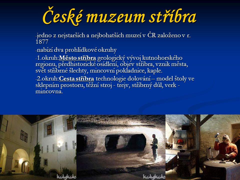 České muzeum stříbra - jedno z nejstarších a nejbohatších muzeí v ČR založeno v r.