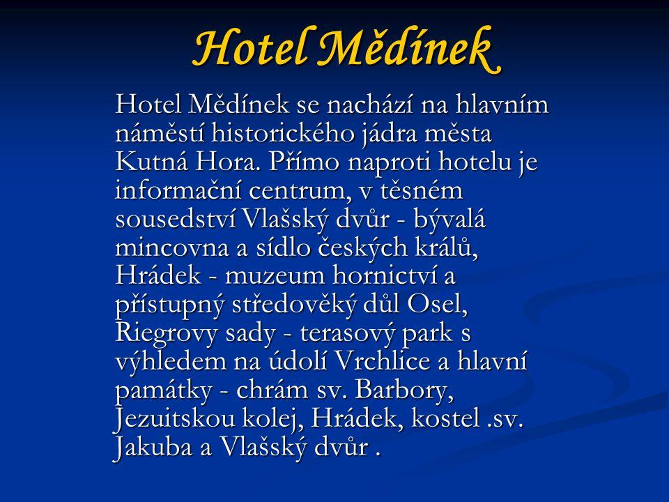 Hotel Mědínek Hotel Mědínek se nachází na hlavním náměstí historického jádra města Kutná Hora.