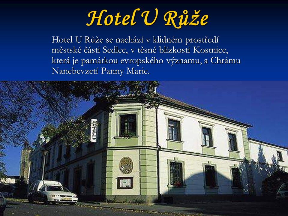 Hotel U Růže Hotel U Růže se nachází v klidném prostředí městské části Sedlec, v těsné blízkosti Kostnice, která je památkou evropského významu, a Chrámu Nanebevzetí Panny Marie.