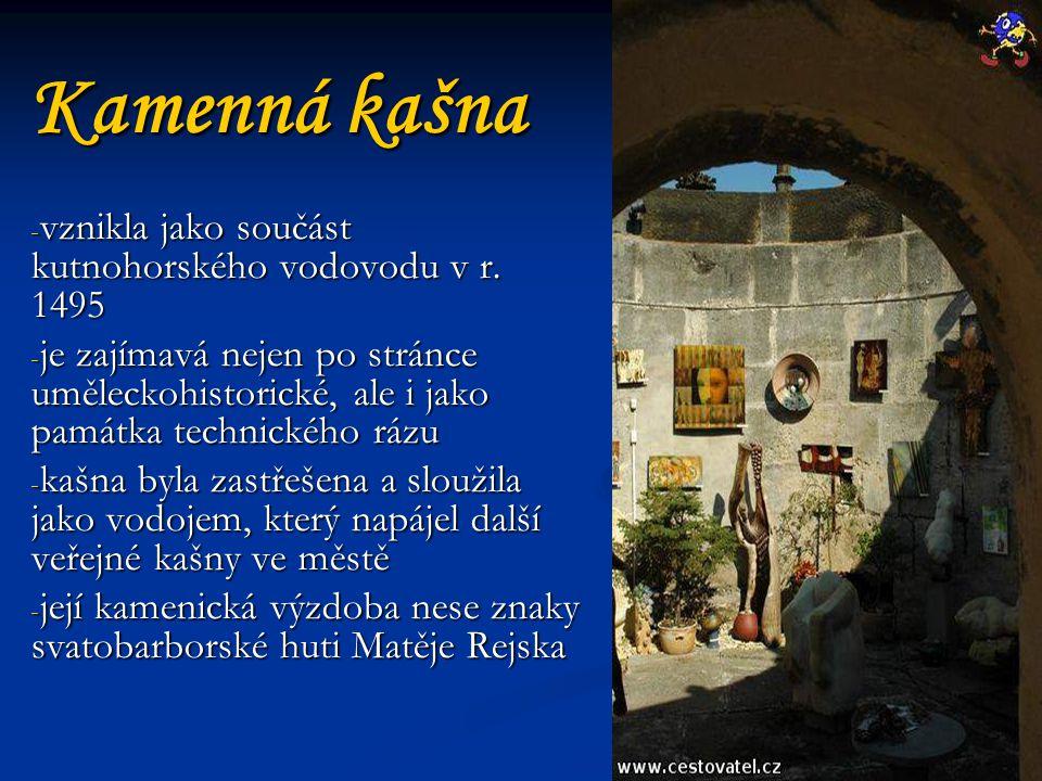 Kamenná kašna - vznikla jako součást kutnohorského vodovodu v r.