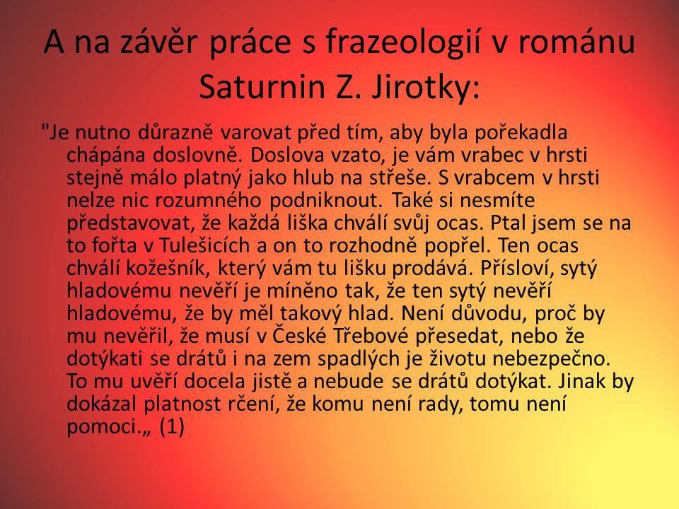 A na závěr práce s frazeologií v románu Saturnin Z. Jirotky: