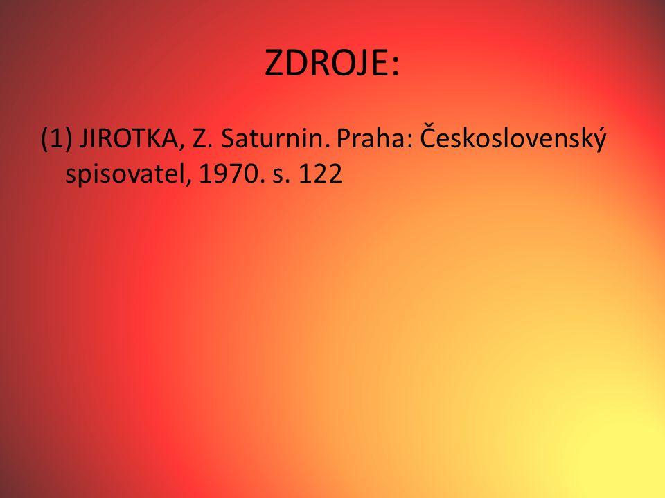 ZDROJE: (1) JIROTKA, Z. Saturnin. Praha: Československý spisovatel, 1970. s. 122