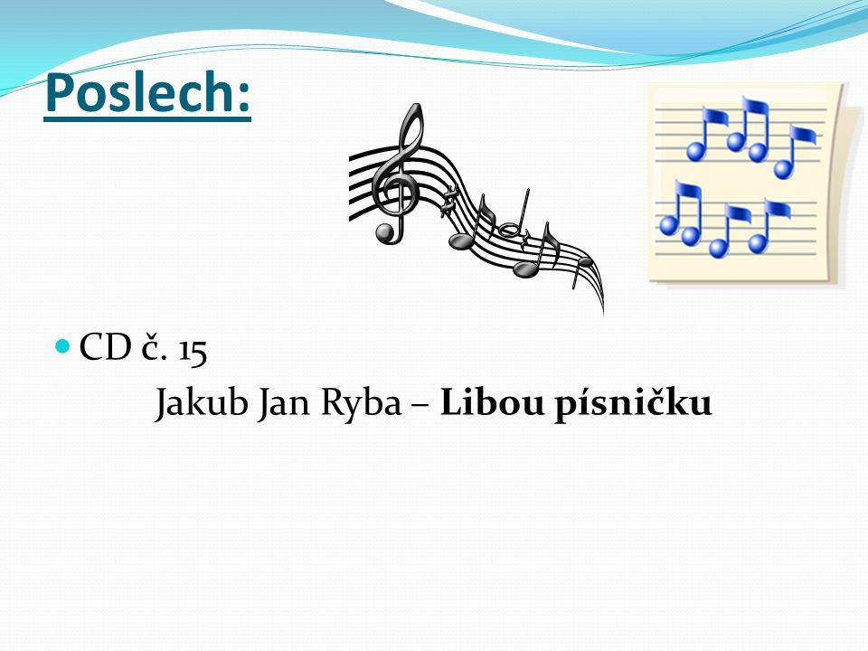 Poslech: CD č. 15 Jakub Jan Ryba – Libou písničku