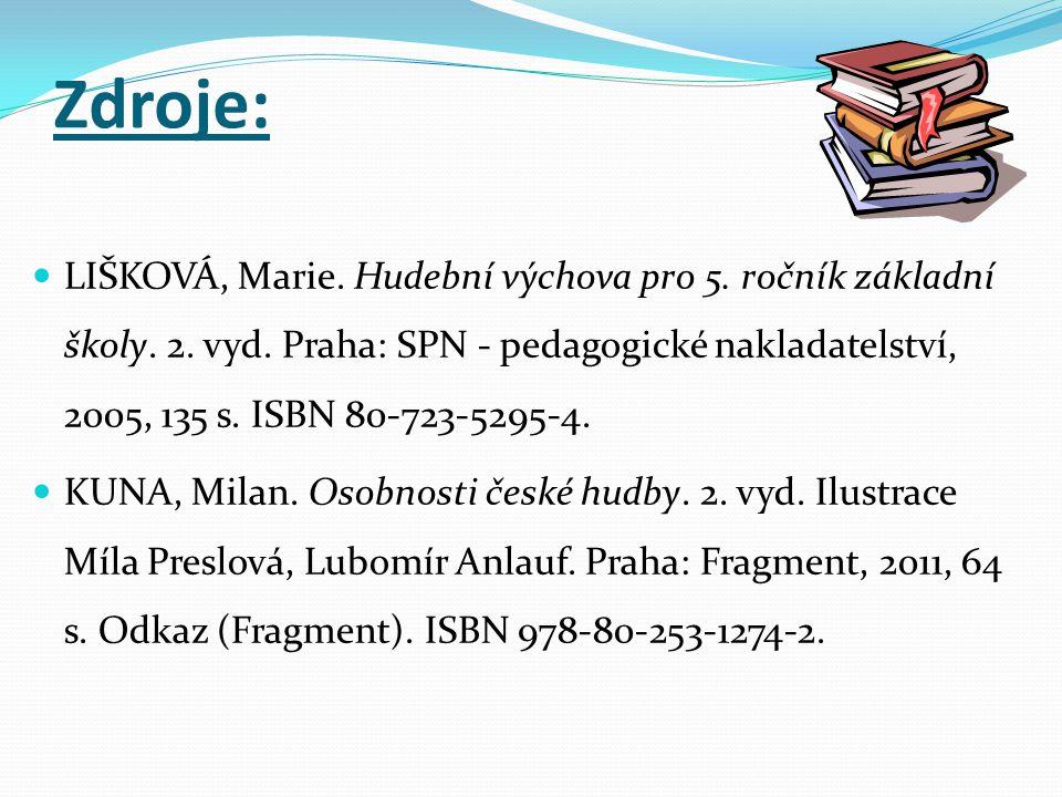 Zdroje: LIŠKOVÁ, Marie. Hudební výchova pro 5. ročník základní školy. 2. vyd. Praha: SPN - pedagogické nakladatelství, 2005, 135 s. ISBN 80-723-5295-4
