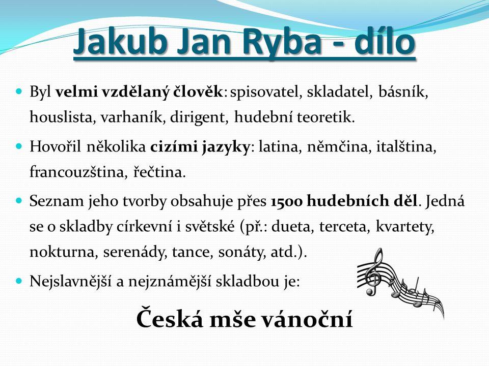 Jakub Jan Ryba - dílo Byl velmi vzdělaný člověk: spisovatel, skladatel, básník, houslista, varhaník, dirigent, hudební teoretik. Hovořil několika cizí