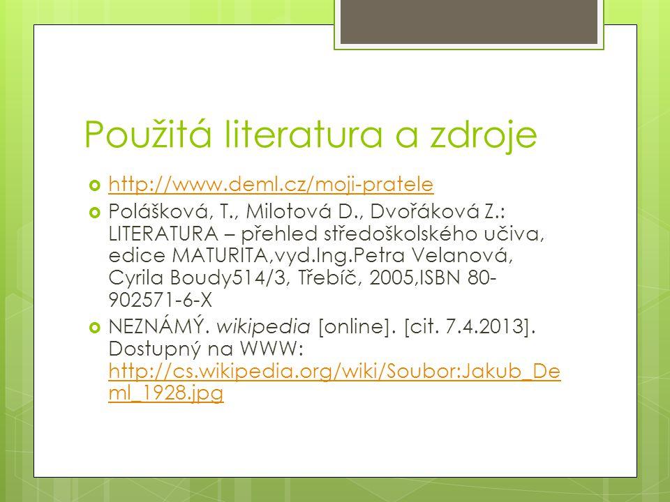 Použitá literatura a zdroje  http://www.deml.cz/moji-pratele http://www.deml.cz/moji-pratele  Polášková, T., Milotová D., Dvořáková Z.: LITERATURA –