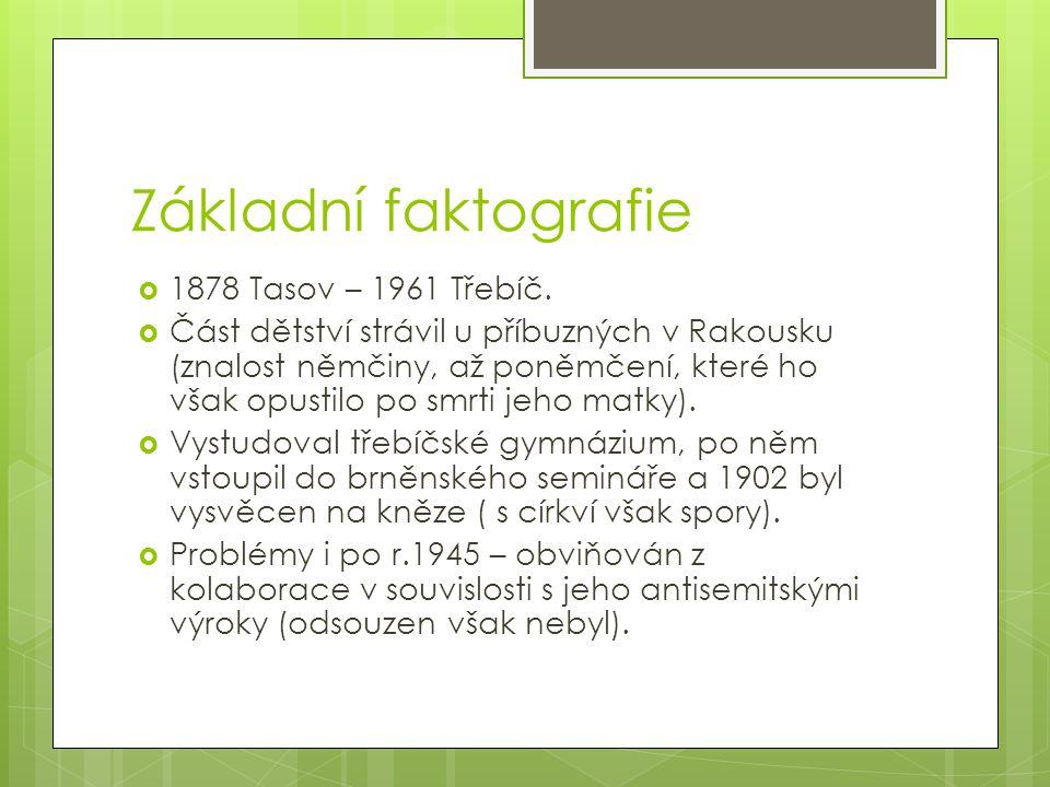 Základní faktografie  1878 Tasov – 1961 Třebíč.  Část dětství strávil u příbuzných v Rakousku (znalost němčiny, až poněmčení, které ho však opustilo