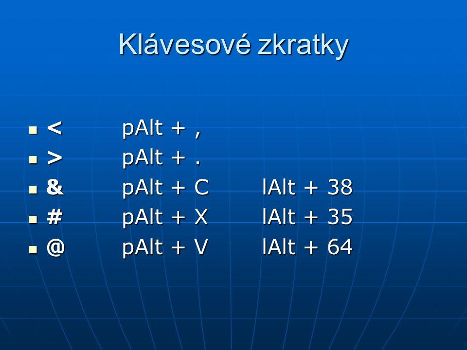 Klávesové zkratky <pAlt +, <pAlt +, >pAlt +. >pAlt +. &pAlt + ClAlt + 38 &pAlt + ClAlt + 38 #pAlt + XlAlt + 35 #pAlt + XlAlt + 35 @pAlt + VlAlt + 64 @