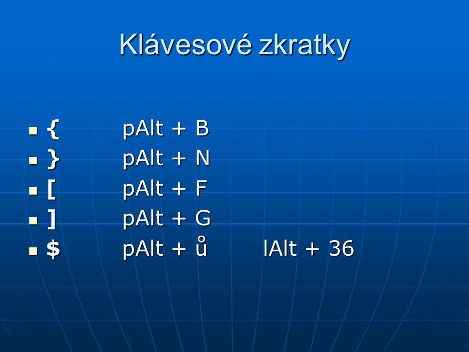 Klávesové zkratky {pAlt + B {pAlt + B }pAlt + N }pAlt + N [pAlt + F [pAlt + F ]pAlt + G ]pAlt + G $pAlt + ůlAlt + 36 $pAlt + ůlAlt + 36