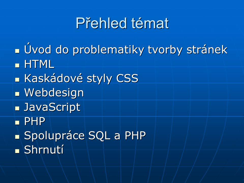 Přehled témat Úvod do problematiky tvorby stránek Úvod do problematiky tvorby stránek HTML HTML Kaskádové styly CSS Kaskádové styly CSS Webdesign Webd