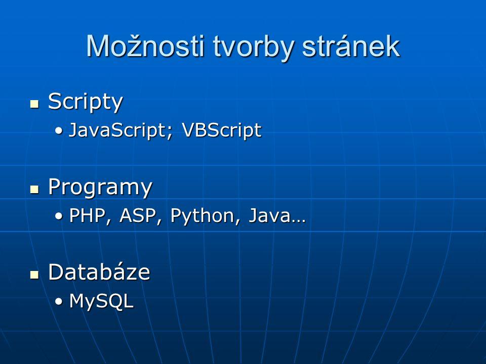 Možnosti tvorby stránek Scripty Scripty JavaScript; VBScriptJavaScript; VBScript Programy Programy PHP, ASP, Python, Java…PHP, ASP, Python, Java… Data