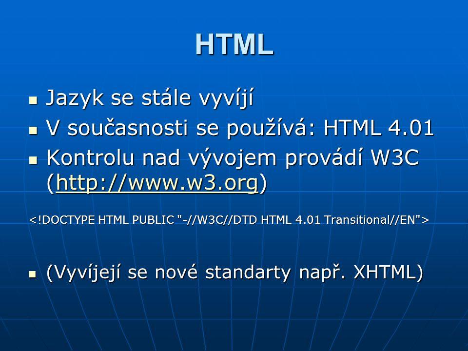 HTML Jazyk se stále vyvíjí Jazyk se stále vyvíjí V současnosti se používá: HTML 4.01 V současnosti se používá: HTML 4.01 Kontrolu nad vývojem provádí