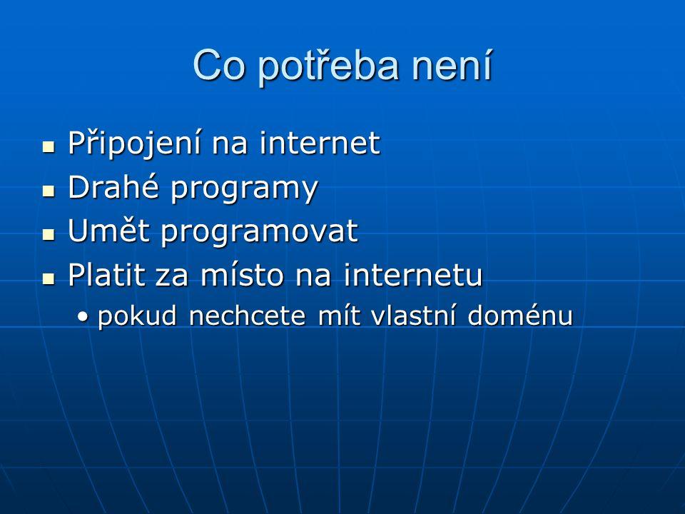 Co potřeba není Připojení na internet Připojení na internet Drahé programy Drahé programy Umět programovat Umět programovat Platit za místo na interne