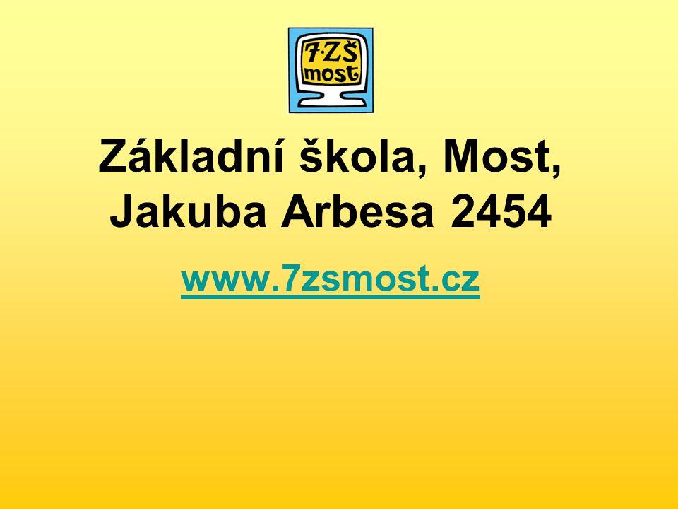 Základní škola, Most, Jakuba Arbesa 2454 www.7zsmost.cz